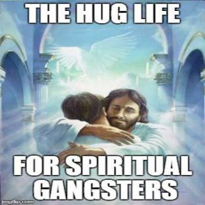 hug life for spiritual gangsters